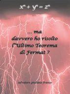 … Ma davvero ho risolto l'Ultimo Teorema di Fermat ? (ebook)