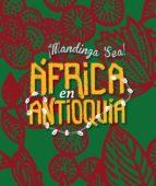 ¡Mandinga sea! África en Antioquia (ebook)