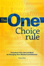 The One Choice Rule: Transform Your Life and Work By Changing Your Mindset and Behavior (ebook)