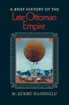 A Brief History of the Late Ottoman Empire (ebook)