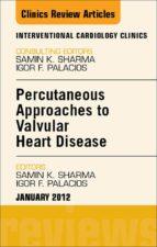 Percutaneous Approaches to Valvular Heart Disease, An Issue of Interventional Cardiology Clinics - E-Book (ebook)