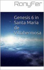 Genesis 6 In Santa Maria De Villa Hermosa (ebook)