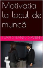 """motivatia La Locul De Muncã"" (ebook)"