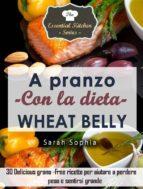 A Pranzo Con La Dieta Wheat Belly (ebook)