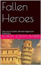 Fallen Heroes, The Lives Of Galileo, Michael Angelo And Gutenberg