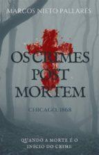 Os Crimes Post Mortem: Quando A Morte É O Início Do Crime. (ebook)