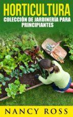 Horticultura: Colección De Jardinería Para Principiantes