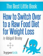 How To Switch To A Raw Food Diet For Weight Loss (ebook)