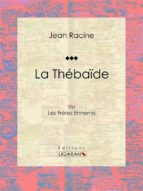 La Thébaïde (ebook)