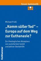 """""""Komm süßer Tod"""" - Europa auf dem Weg zur Euthanasie? (ebook)"""