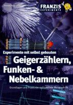 Experimente mit selbst gebauten Geigerzählern, Funken- und Nebelkammern (ebook)