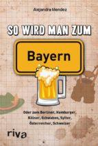 So wird man zum Bayern (ebook)
