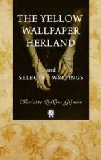 The Yellow Wallpaper  Herland  and Selected Writings (ebook)