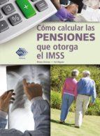Cómo calcular las pensiones que otorga el IMSS 2018 (ebook)