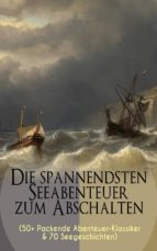 Die spannendsten Seeabenteuer zum Abschalten (50+ Packende Abenteuer-Klassiker & 70 Seegeschichten) (ebook)