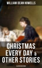 CHRISTMAS EVERY DAY & OTHER STORIES (Illustrated Edition) (ebook)