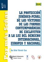 LA PROTECCIÓN JURÍDICO-PENAL DE LAS VÍCTIMAS DE LAS FORMAS CONTEMPORÁNEAS DE ESCLAVITUD A LA LUZ DEL DERECHO INTERNACIONAL, EUROPEO Y NACIONAL