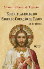 ESPIRITUALIDADE DO SAGRADO CORAÇÃO DE JESUS EM 30 TEXTOS