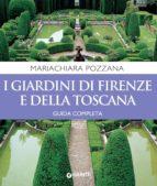 I giardini di Firenze e della Toscana. Guida completa (ebook)