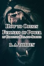 How to Obtain Fullness of Power in Christian Life and Service (ebook)