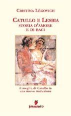 Catullo e Lesbia. Storia d'amore e di baci - Il meglio di Catullo con nuove traduzione di Cristina Légovich (ebook)