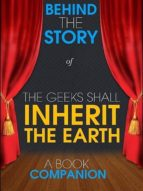 THE GEEKS SHALL INHERIT THE EARTH - BEHIND THE STORY (A BOOK