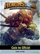 Hearthstone Héroes Of Warcraft Guía No Oficial (ebook)