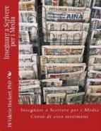 Insegnare A Scrivere Per I Media - Corso Di Otto Settimane (ebook)