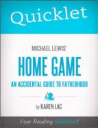 QUICKLET ON MICHAEL LEWIS' HOME GAME: AN ACCIDENTAL GUIDE TO FATHERHOOD