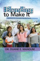 Blending to Make It: Ingredients for a Successful Blended Family