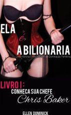 Conheça Sua Chefe, Chris Baker (Ela É A Bilionária: Uma História Erótica Bdsm De Dominação Feminina) (ebook)