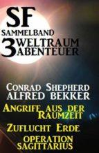 SF Sammelband 3 Weltraum-Abenteuer: Angriff aus der Raumzeit/Zuflucht Erde/Operation Sagittarius (ebook)