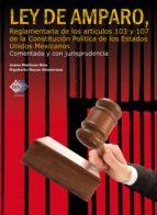 Ley de Amparo, reglamentaria de los artículos 103 y 107 de la Constitución Política de los Estados Unidos Mexicanos. Comentada y con jurisprudencia. 2017 (ebook)