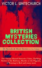 BRITISH MYSTERIES COLLECTION - 31 Novels & Short Stories in One Volume: The Thorpe Hazell Detective Tales, Thrilling Stories of the Railway, Murder at the Pageant, A Warning in Red and many more (ebook)