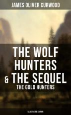 The Wolf Hunters & The Sequel - The Gold Hunters (Illustrated Edition) (ebook)