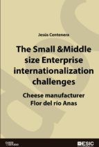 The Small & Middle size Enterprise internationalization challenges. Cheese manufacturer Flor del río Anas Case-Study
