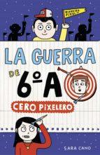 Cero pixelero (Serie La guerra de 6ºA 4) (ebook)