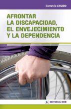 Afrontar la discapacidad, el envejecimiento y la dependencia
