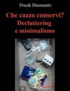 Che cazzo conservi? Decluttering e minimalismo (ebook)