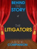 THE LITIGATORS - BEHIND THE STORY (A BOOK COMPANION)