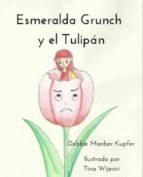 Esmeralda Grunch Y El Tulipán (ebook)