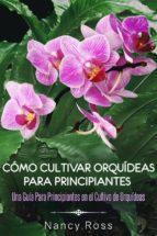 Cómo Cultivar Orquídeas Para Principiantes: Una Guía Para Principiantes En El Cultivo De Orquídeas