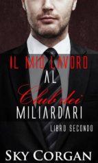 Il Mio Lavoro Al Club Dei Miliardari: Libro 2 (ebook)