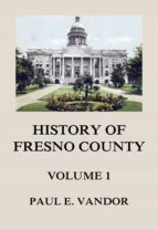 HISTORY OF FRESNO COUNTY, VOL. 1