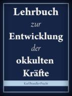 Lehrbuch zur Entwicklung der okkulten Kräfte (ebook)