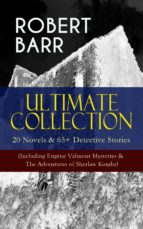 ROBERT BARR Ultimate Collection: 20 Novels & 65+ Detective Stories (Including Eugéne Valmont Mysteries & The Adventures of Sherlaw Kombs) (ebook)