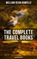 The Complete Travel Books of W.D. Howells (Illustrated Edition) (ebook)