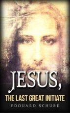 Jesus, the last great initiate (ebook)