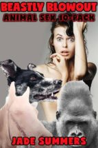 Beastly Blowout: Animal Sex 10-Pack: Bestiality Zoophilia Gangbang Cocksucking Swallowing Mind Control Hypnosis Breeding Milking Spitroast All Holes Filled Dub Con Taboo (ebook)