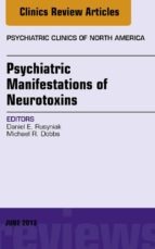 Psychiatric Manifestations of Neurotoxins, An Issue of Psychiatric Clinics, E-Book (ebook)